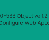 Objective 1.2 – Configure Web Apps