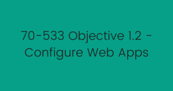 70-533 Objective 1.2 - Configure Web Apps