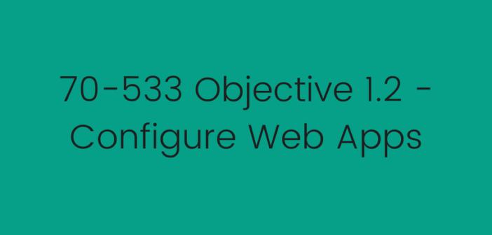 Objective 1.2 – Configure Web Apps
