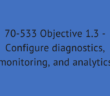70-533 Objective 1.3 - Configure diagnostics, monitoring, and analytics