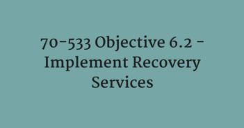 70-533 Objective 6.2 - Implement Recovery Services