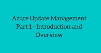 Azure Update Management Part 1 - Introduction and Overview
