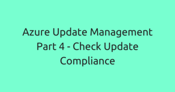 Azure Update Management Part 4 - Check Update Compliance