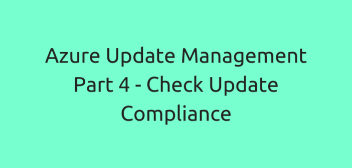 Azure Update Management Part 4 – Check Update Compliance